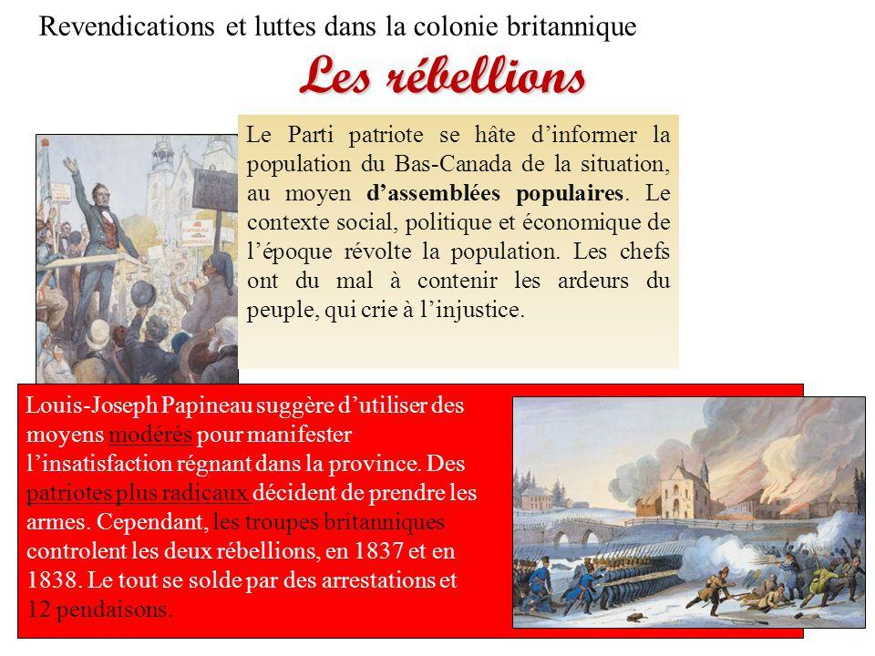 Les rébellions Revendications et luttes dans la colonie britannique Louis-Joseph Papineau suggère dutiliser des moyens modérés pour manifester linsati