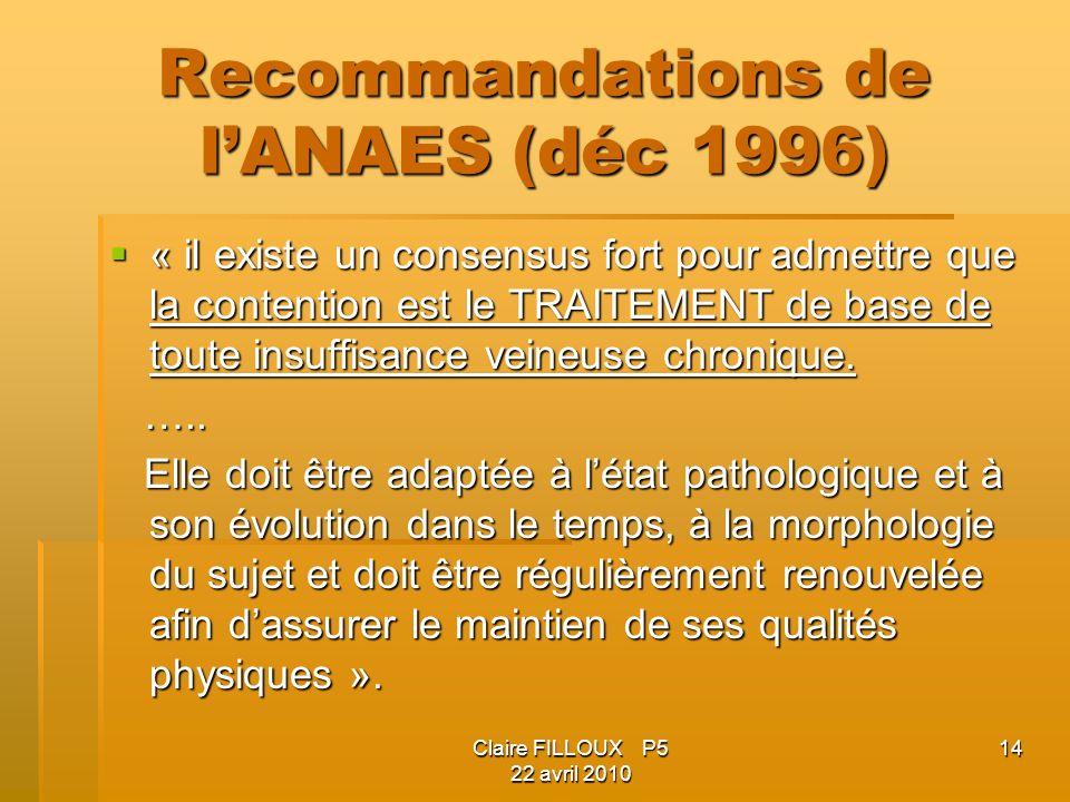 Claire FILLOUX P5 22 avril 2010 14 Recommandations de lANAES (déc 1996) « il existe un consensus fort pour admettre que la contention est le TRAITEMENT de base de toute insuffisance veineuse chronique.