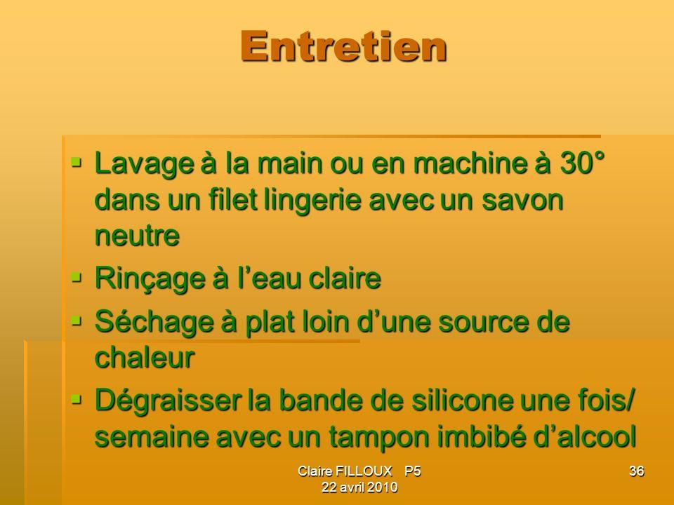 Claire FILLOUX P5 22 avril 2010 36 Entretien Lavage à la main ou en machine à 30° dans un filet lingerie avec un savon neutre Lavage à la main ou en m