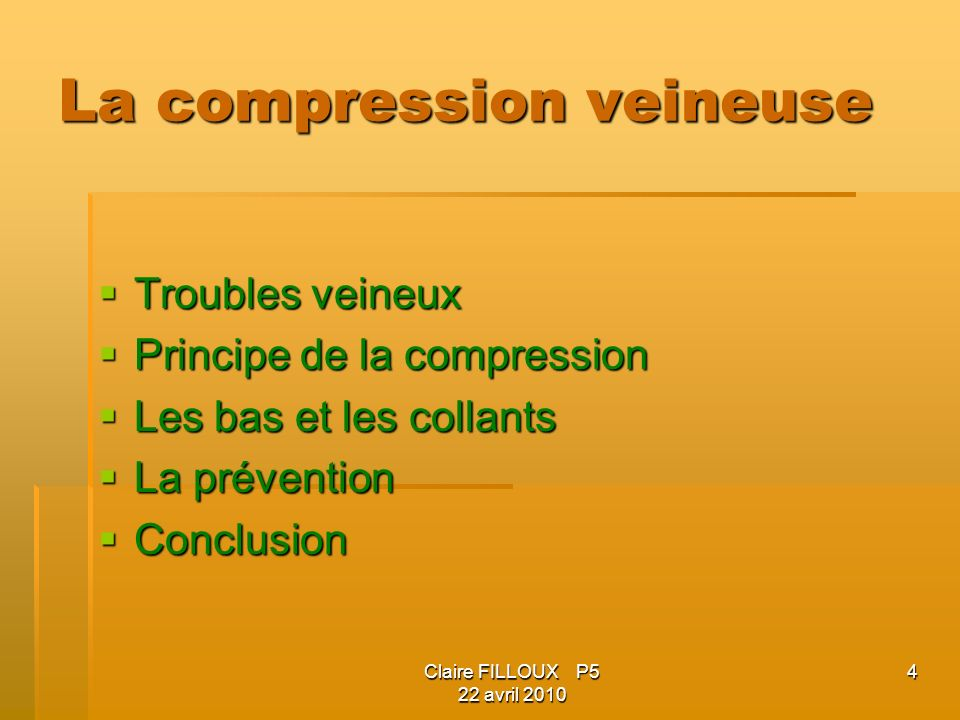 Claire FILLOUX P5 22 avril 2010 4 La compression veineuse Troubles veineux Troubles veineux Principe de la compression Principe de la compression Les