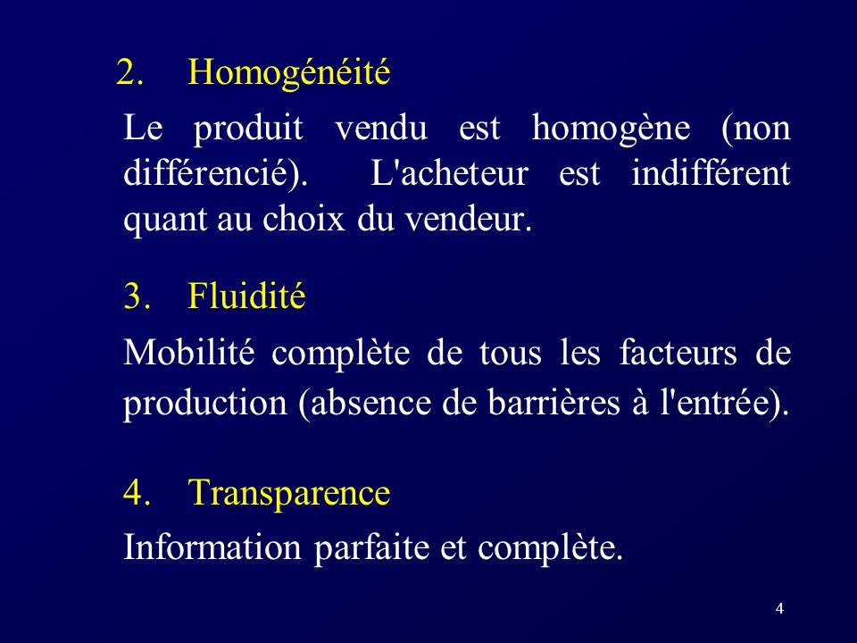 4 2. Homogénéité Le produit vendu est homogène (non différencié). L'acheteur est indifférent quant au choix du vendeur. 3. Fluidité Mobilité complète