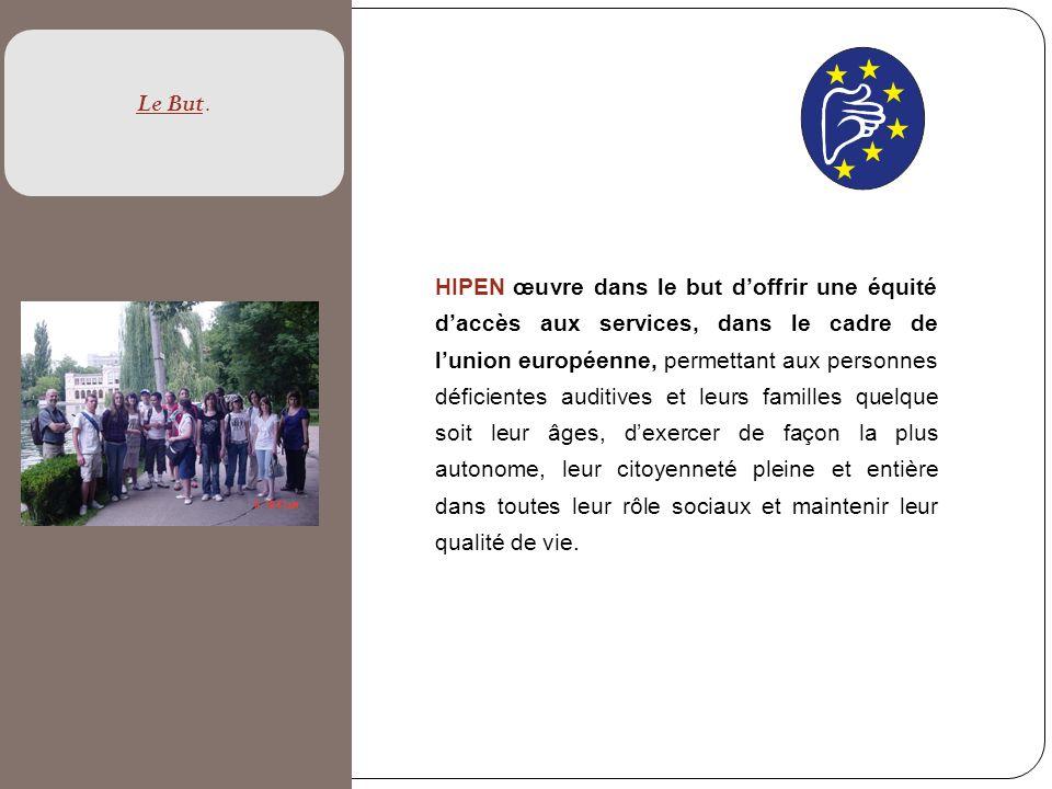 HIPEN œuvre dans le but doffrir une équité daccès aux services, dans le cadre de lunion européenne, permettant aux personnes déficientes auditives et