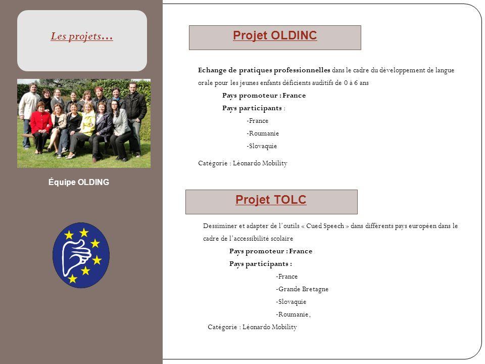 Les projets… Projet OLDINC Projet TOLC Echange de pratiques professionnelles dans le cadre du développement de langue orale pour les jeunes enfants dé