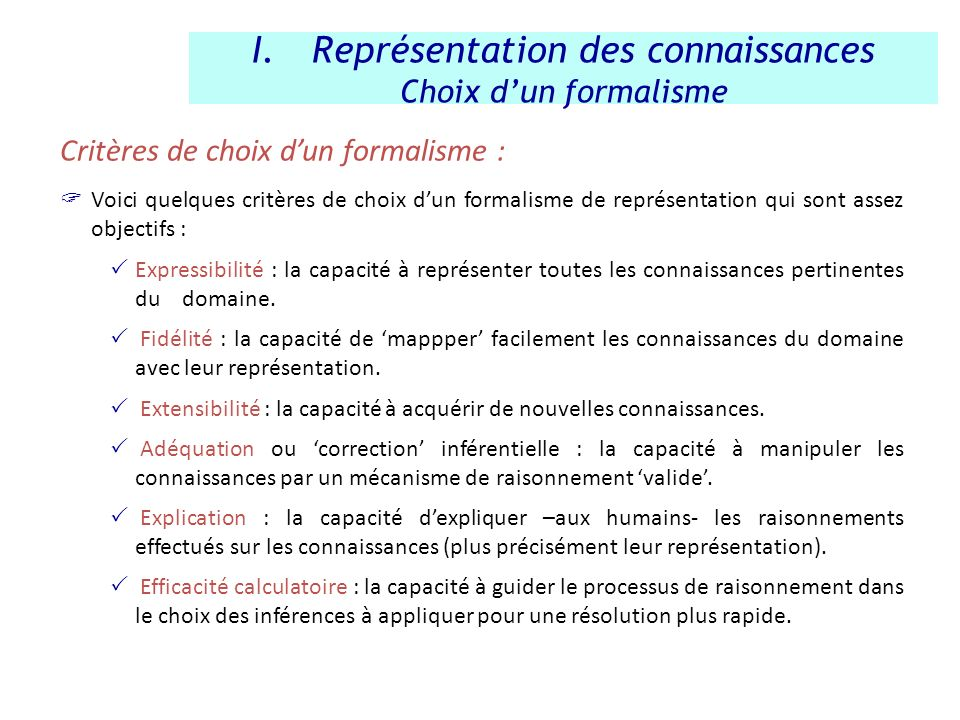 Critères de choix dun formalisme : Voici quelques critères de choix dun formalisme de représentation qui sont assez objectifs : Expressibilité : la ca