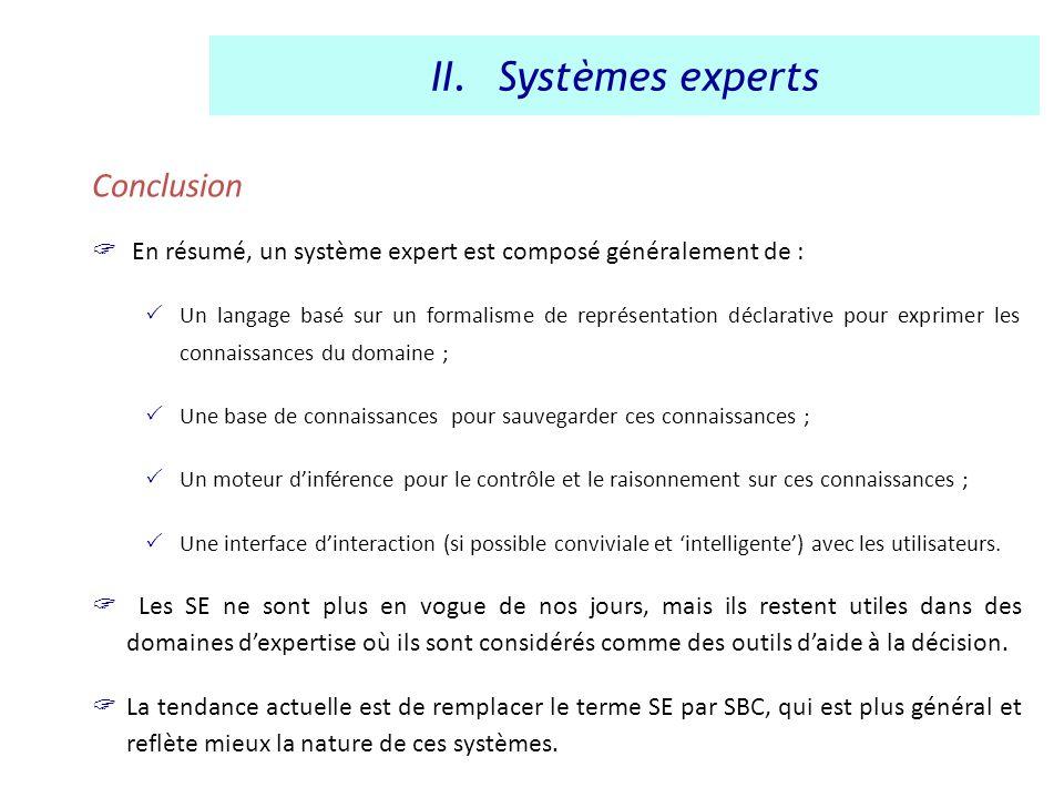 Conclusion En résumé, un système expert est composé généralement de : Un langage basé sur un formalisme de représentation déclarative pour exprimer le