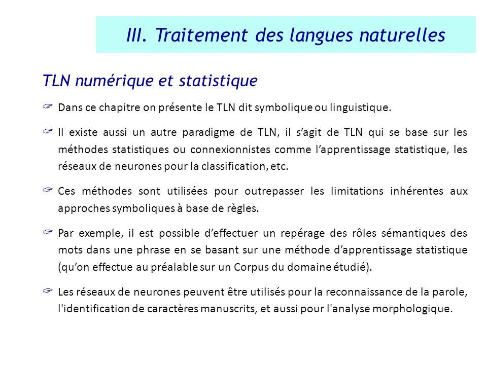 TLN numérique et statistique Dans ce chapitre on présente le TLN dit symbolique ou linguistique. Il existe aussi un autre paradigme de TLN, il sagit d