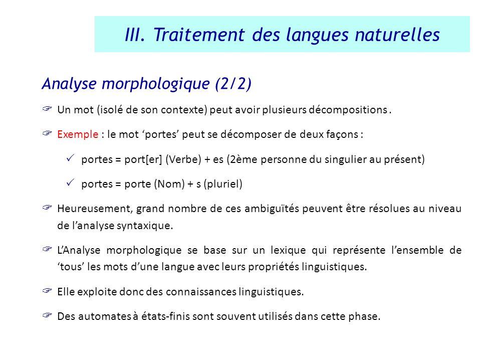 Analyse morphologique (2/2) Un mot (isolé de son contexte) peut avoir plusieurs décompositions. Exemple : le mot portes peut se décomposer de deux faç
