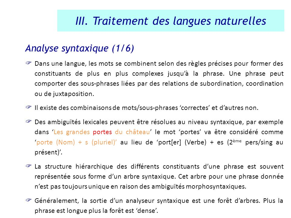 Analyse syntaxique (1/6) Dans une langue, les mots se combinent selon des règles précises pour former des constituants de plus en plus complexes jusqu