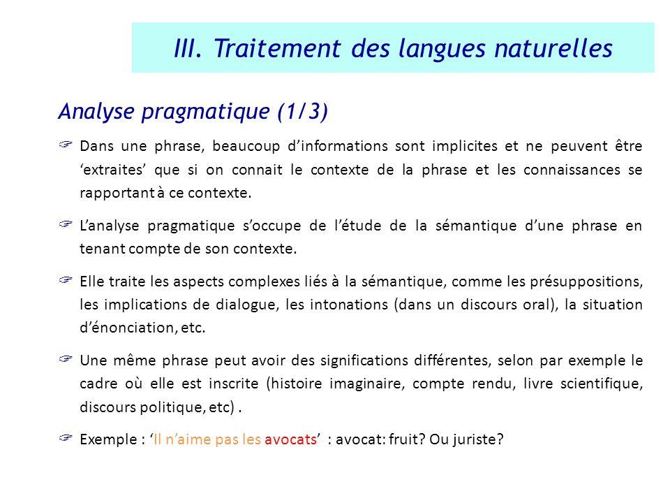 Analyse pragmatique (1/3) Dans une phrase, beaucoup dinformations sont implicites et ne peuvent être extraites que si on connait le contexte de la phr