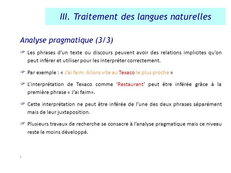 Analyse pragmatique (3/3) Les phrases dun texte ou discours peuvent avoir des relations implicites quon peut inférer et utiliser pour les interpréter