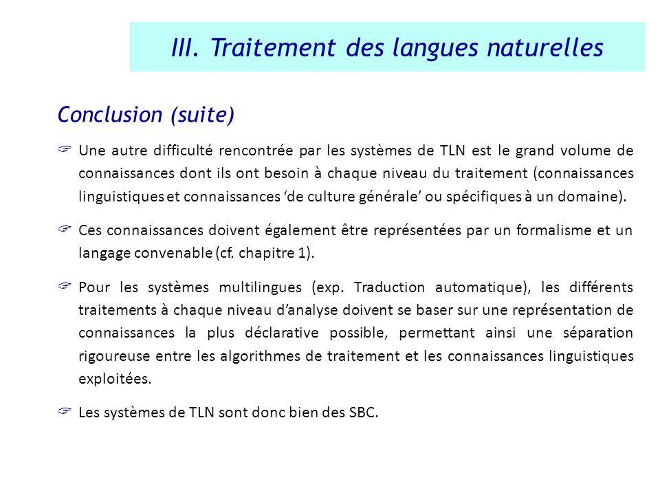 Conclusion (suite) Une autre difficulté rencontrée par les systèmes de TLN est le grand volume de connaissances dont ils ont besoin à chaque niveau du
