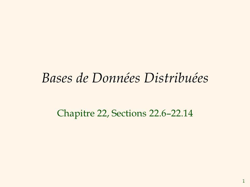 1 Bases de Données Distribuées Chapitre 22, Sections 22.6–22.14