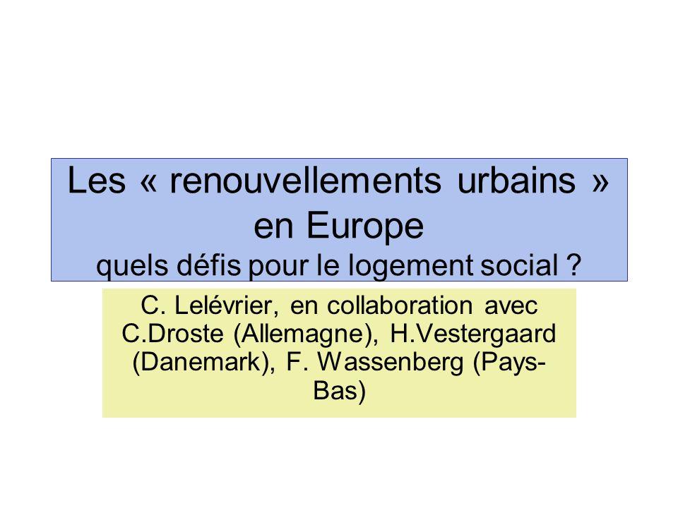 Les « renouvellements urbains » en Europe quels défis pour le logement social ? C. Lelévrier, en collaboration avec C.Droste (Allemagne), H.Vestergaar