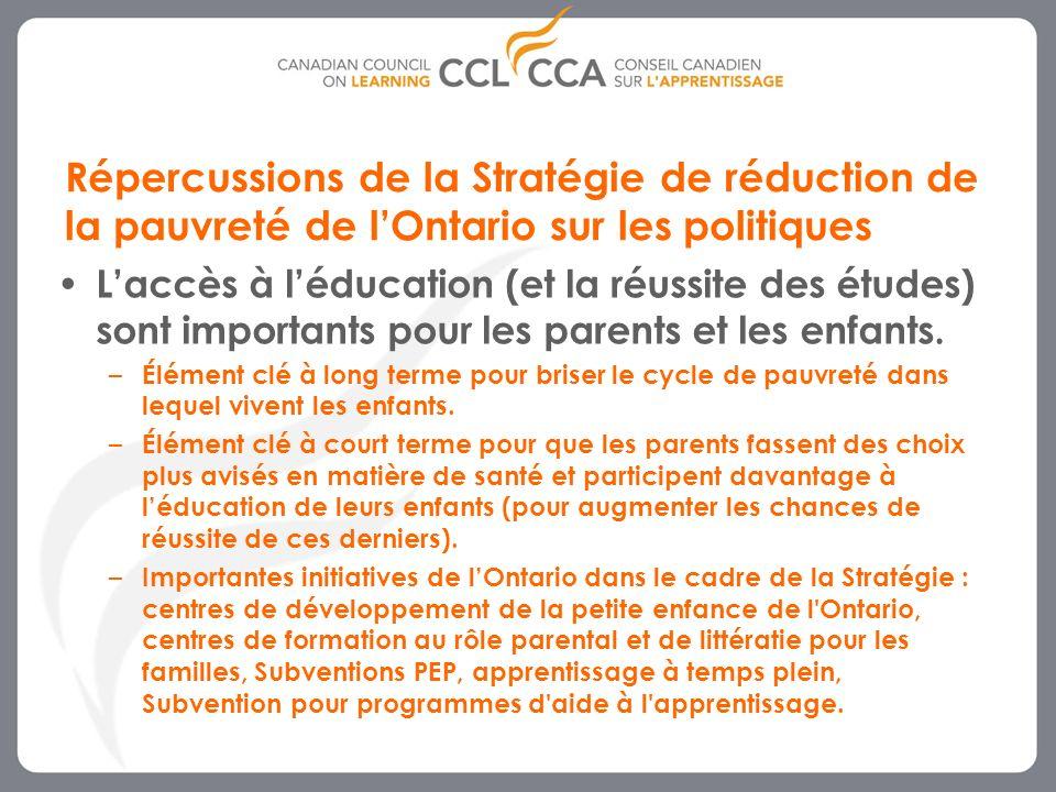 10 Répercussions de la Stratégie de réduction de la pauvreté de lOntario sur les politiques Laccès à léducation (et la réussite des études) sont importants pour les parents et les enfants.
