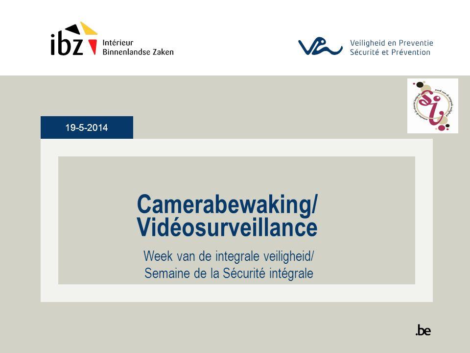 19-5-2014 Camerabewaking/ Vidéosurveillance Week van de integrale veiligheid/ Semaine de la Sécurité intégrale