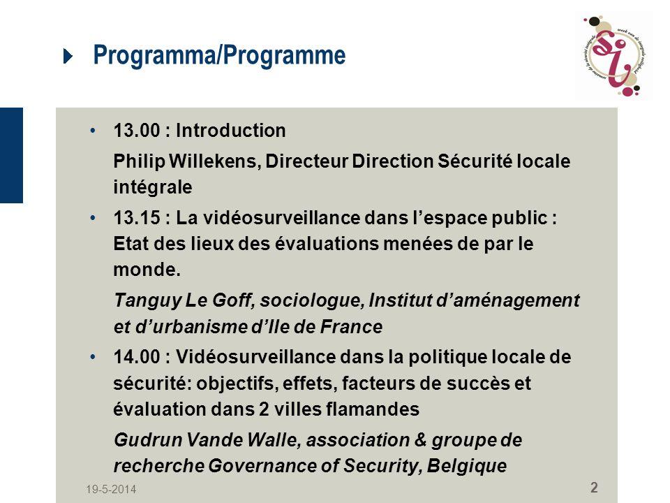 19-5-2014 2 Programma/Programme 13.00 : Introduction Philip Willekens, Directeur Direction Sécurité locale intégrale 13.15 : La vidéosurveillance dans lespace public : Etat des lieux des évaluations menées de par le monde.