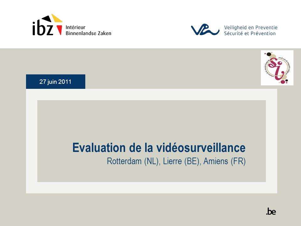 27 juin 2011 Evaluation de la vidéosurveillance Rotterdam (NL), Lierre (BE), Amiens (FR)