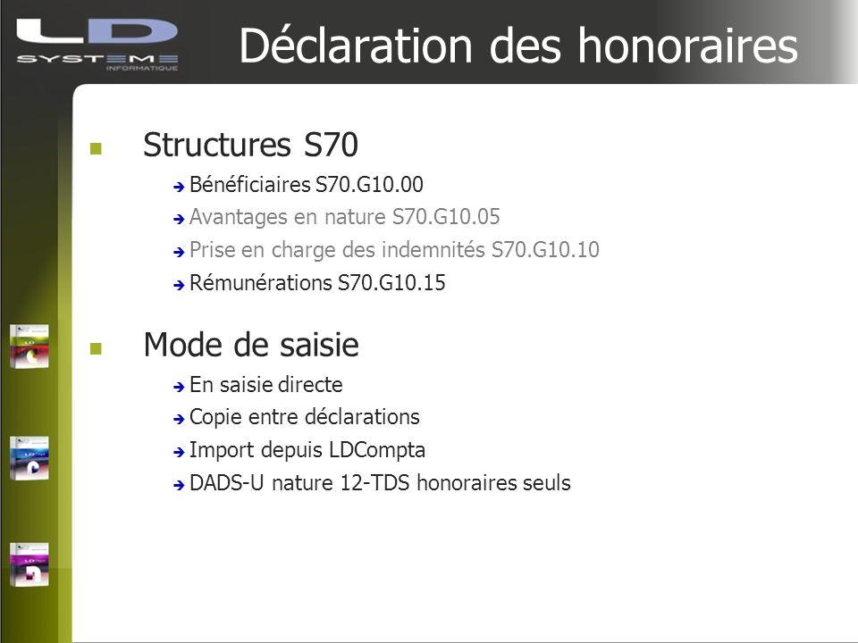 Déclaration des honoraires Structures S70 Bénéficiaires S70.G10.00 Avantages en nature S70.G10.05 Prise en charge des indemnités S70.G10.10 Rémunérati