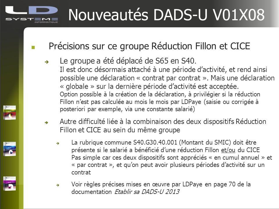 Nouveautés DADS-U V01X08 Précisions sur ce groupe Réduction Fillon et CICE Le groupe a été déplacé de S65 en S40. Il est donc désormais attaché à une