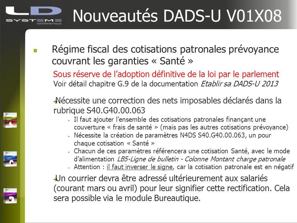 Nouveautés DADS-U V01X08 Régime fiscal des cotisations patronales prévoyance couvrant les garanties « Santé » Sous réserve de ladoption définitive de