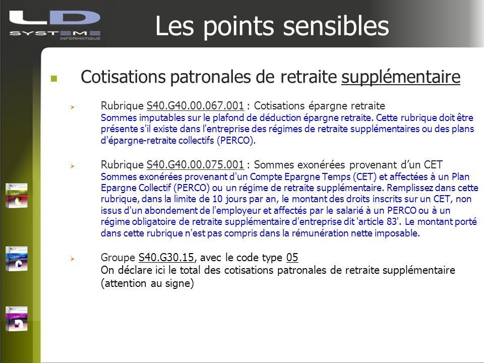 Les points sensibles Cotisations patronales de retraite supplémentaire Rubrique S40.G40.00.067.001 : Cotisations épargne retraite Sommes imputables su