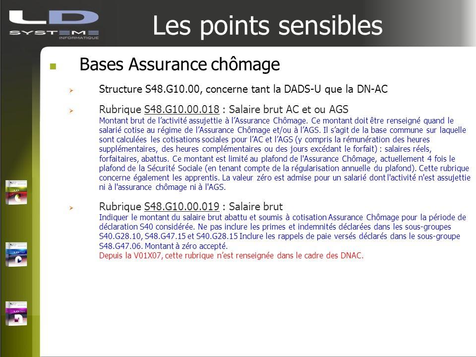 Les points sensibles Bases Assurance chômage Structure S48.G10.00, concerne tant la DADS-U que la DN-AC Rubrique S48.G10.00.018 : Salaire brut AC et o