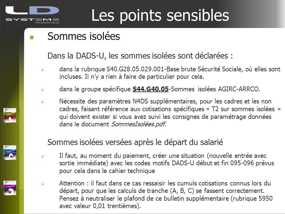 Les points sensibles Sommes isolées Dans la DADS-U, les sommes isolées sont déclarées : dans la rubrique S40.G28.05.029.001-Base brute Sécurité Social