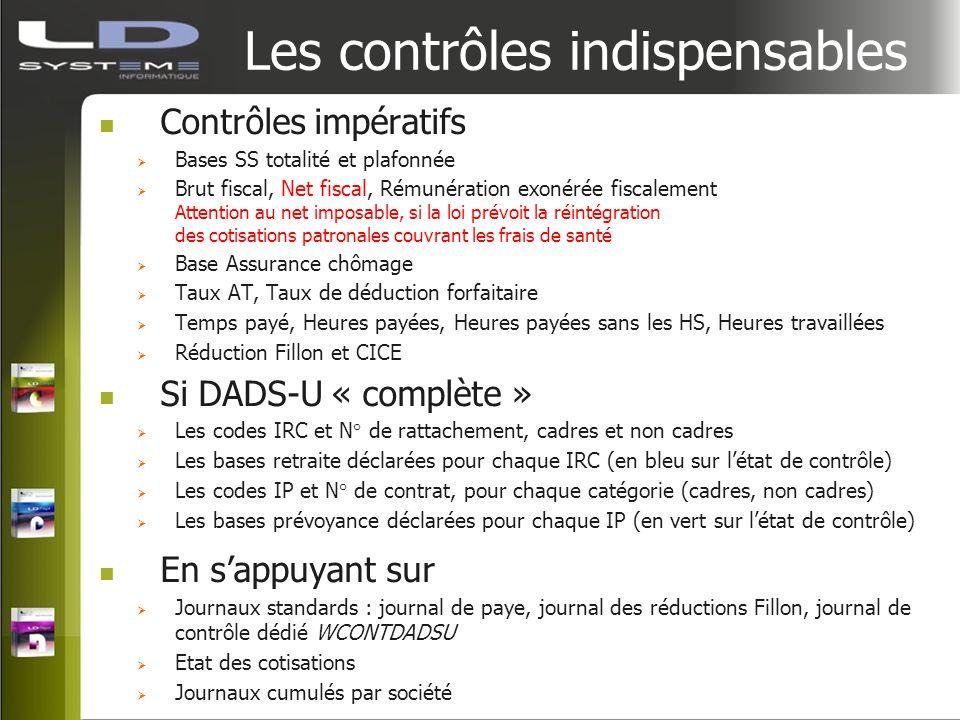 Les contrôles indispensables Contrôles impératifs Bases SS totalité et plafonnée Brut fiscal, Net fiscal, Rémunération exonérée fiscalement Attention