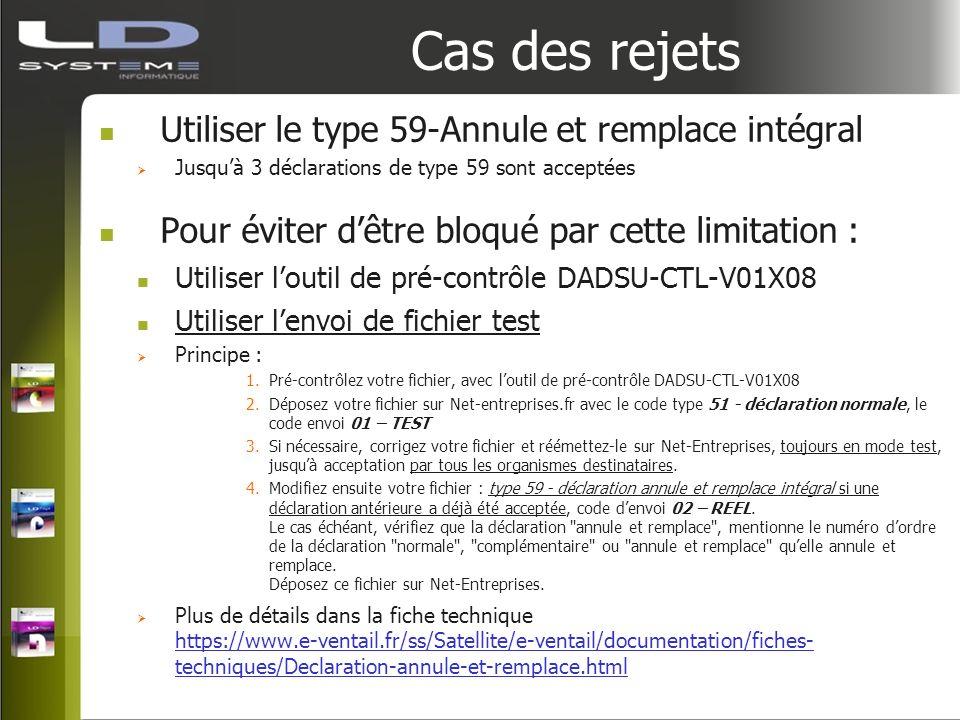 Cas des rejets Utiliser le type 59-Annule et remplace intégral Jusquà 3 déclarations de type 59 sont acceptées Pour éviter dêtre bloqué par cette limi