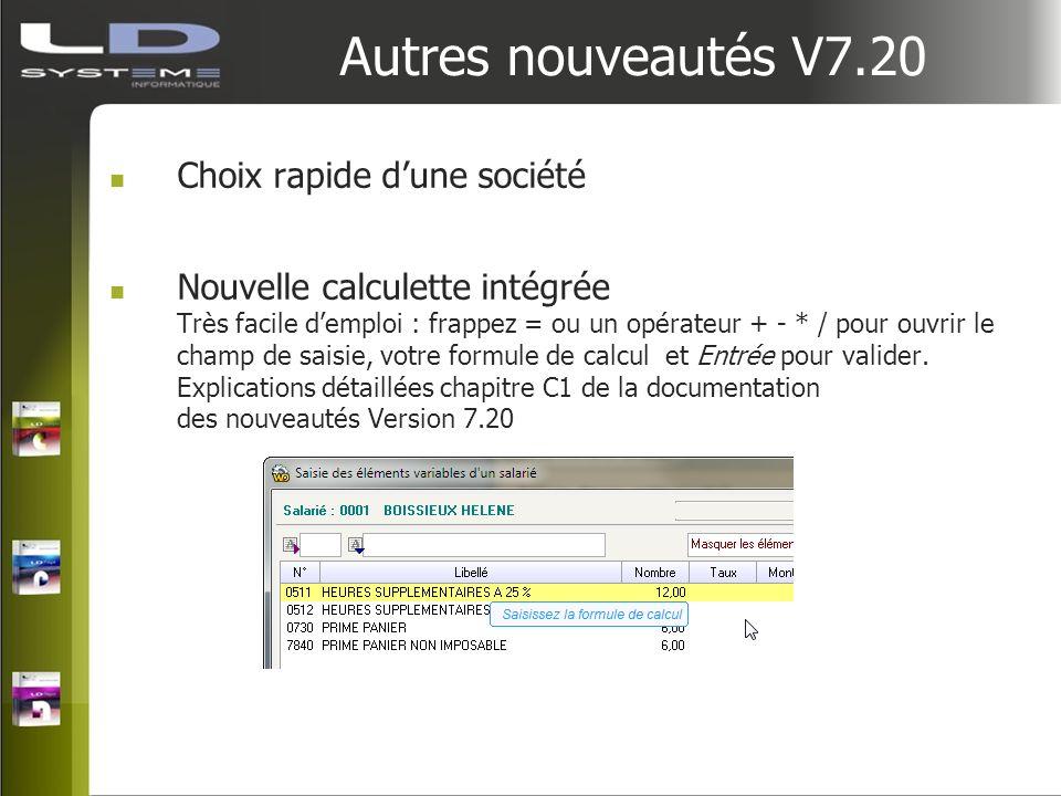 Autres nouveautés V7.20 Choix rapide dune société Nouvelle calculette intégrée Très facile demploi : frappez = ou un opérateur + - * / pour ouvrir le