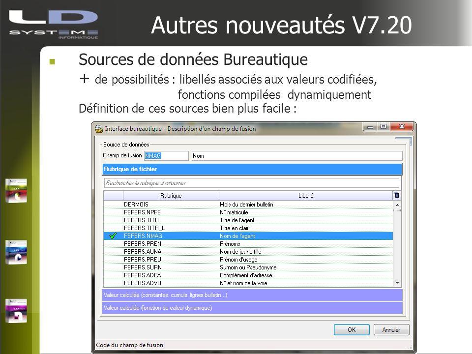 Autres nouveautés V7.20 Sources de données Bureautique + de possibilités : libellés associés aux valeurs codifiées, fonctions compilées dynamiquement