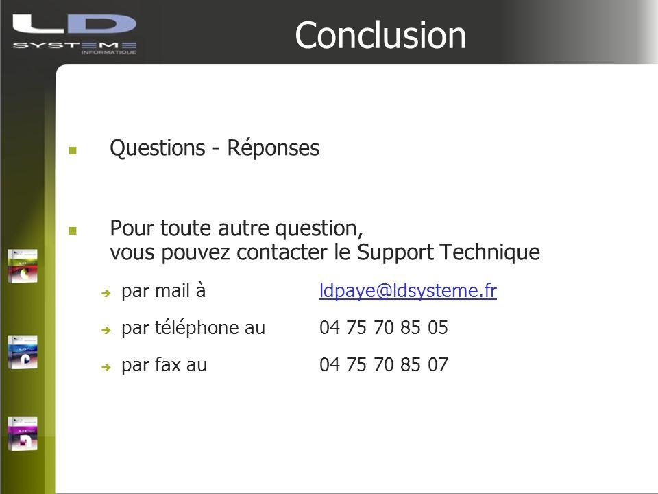 Conclusion Questions - Réponses Pour toute autre question, vous pouvez contacter le Support Technique par mail àldpaye@ldsysteme.frldpaye@ldsysteme.fr