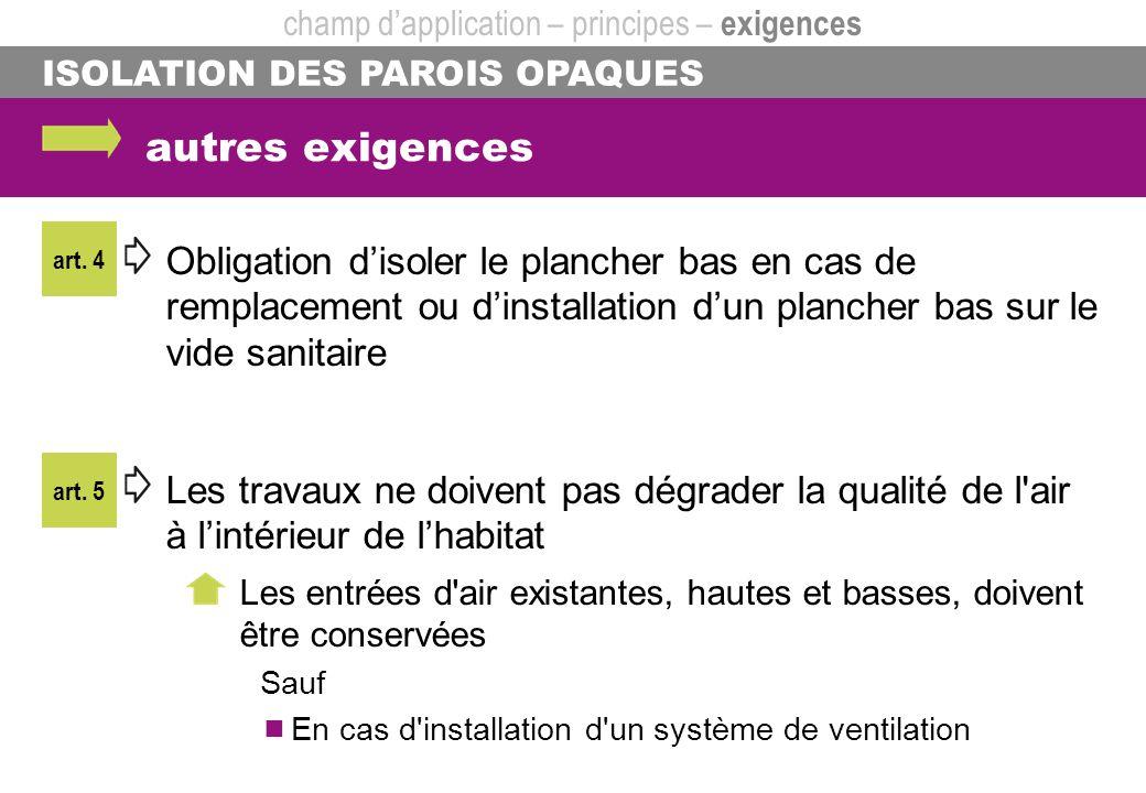 art. 5 ISOLATION DES PAROIS OPAQUES autres exigences Obligation disoler le plancher bas en cas de remplacement ou dinstallation dun plancher bas sur l