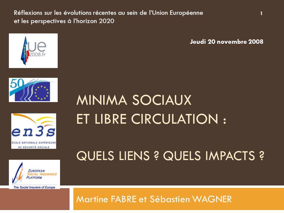 MINIMA SOCIAUX ET LIBRE CIRCULATION : QUELS LIENS ? QUELS IMPACTS ? Martine FABRE et Sébastien WAGNER Réflexions sur les évolutions récentes au sein d