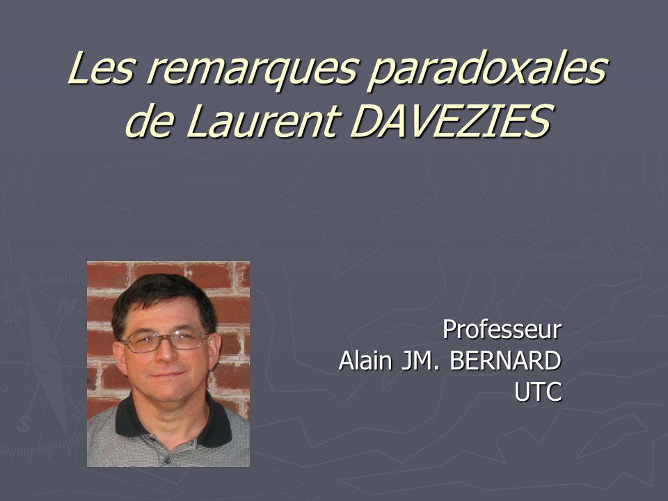 Lancement du séminaire: Les remarques paradoxales de Laurent DAVEZIES Professeur Alain JM. BERNARD UTC