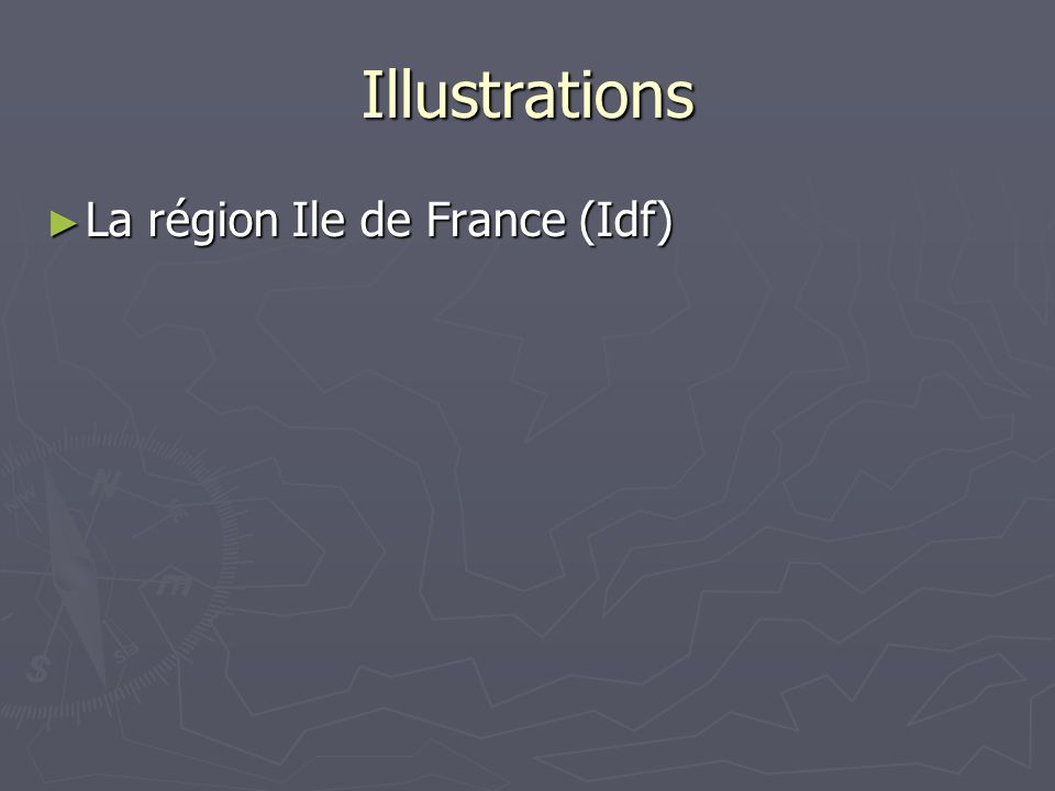 Illustrations La région Ile de France (Idf) La région Ile de France (Idf)