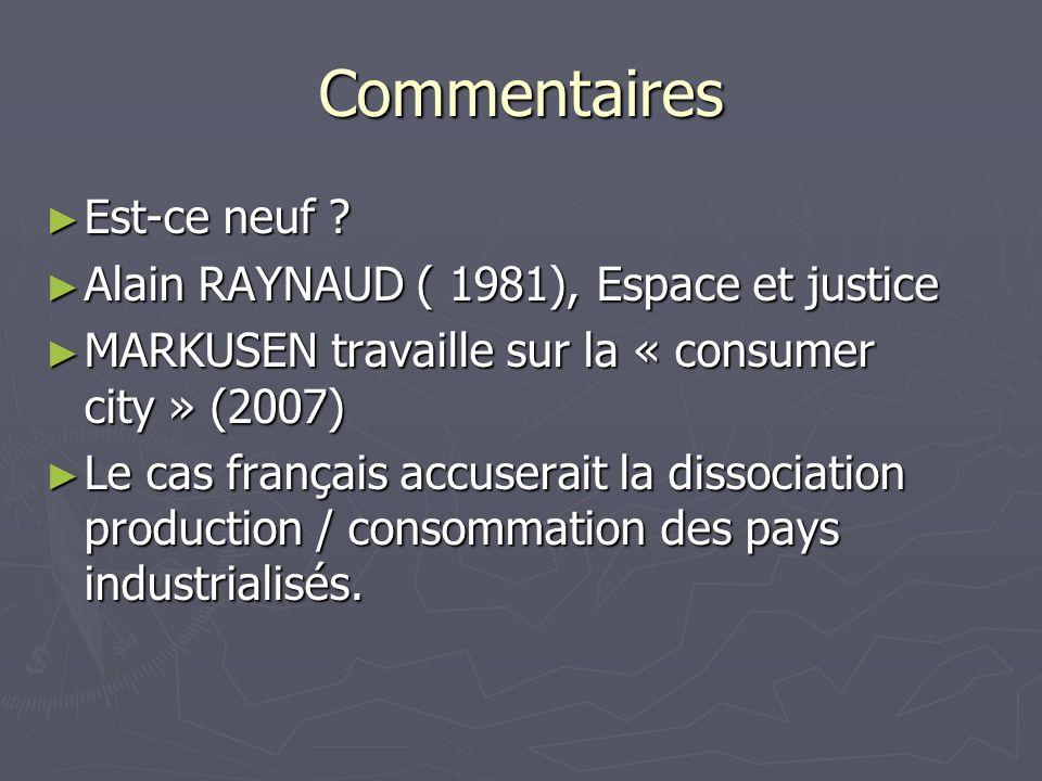 Commentaires Est-ce neuf ? Est-ce neuf ? Alain RAYNAUD ( 1981), Espace et justice Alain RAYNAUD ( 1981), Espace et justice MARKUSEN travaille sur la «