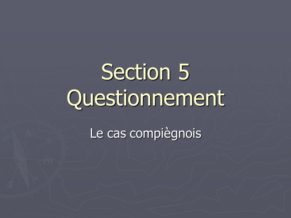 Section 5 Questionnement Le cas compiègnois
