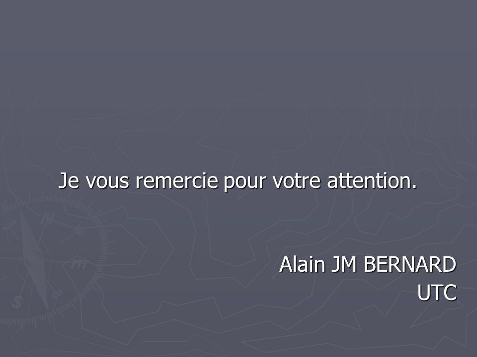 Je vous remercie pour votre attention. Alain JM BERNARD UTC