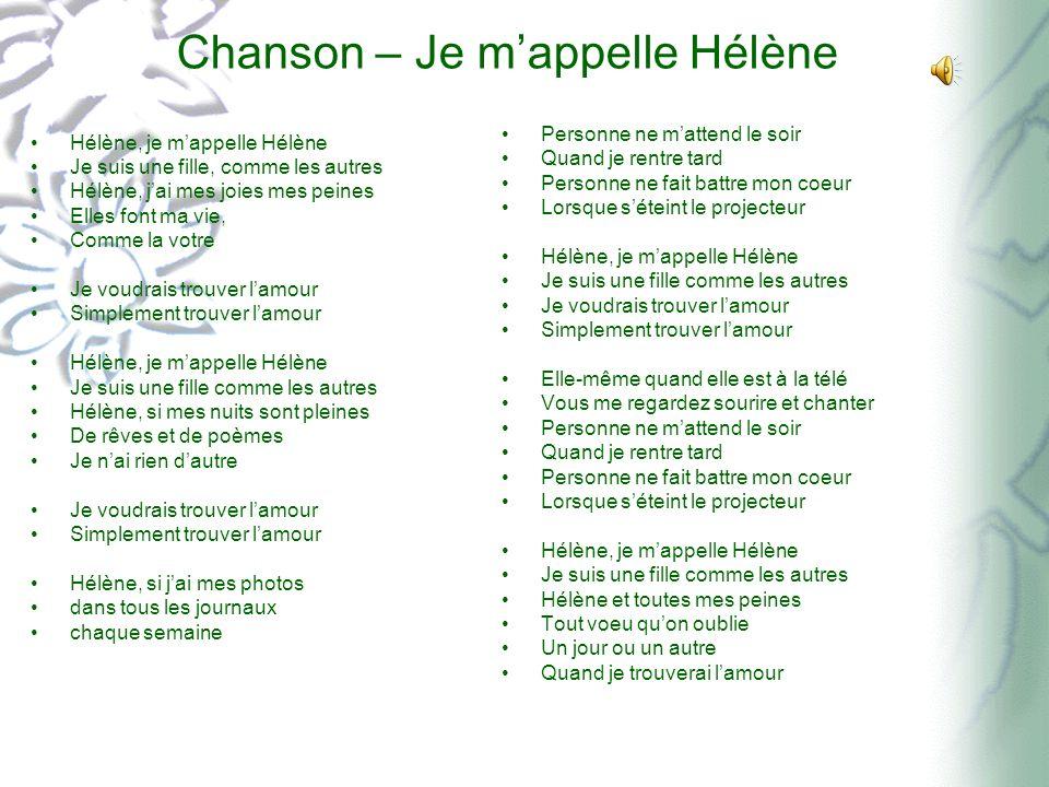 Chanson – Je mappelle Hélène Hélène, je mappelle Hélène Je suis une fille, comme les autres Hélène, jai mes joies mes peines Elles font ma vie, Comme