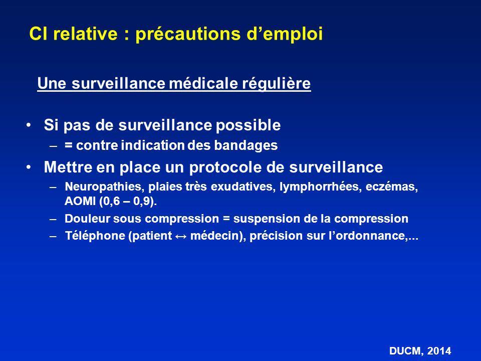 CI relative : précautions demploi Si pas de surveillance possible –= contre indication des bandages Mettre en place un protocole de surveillance –Neur