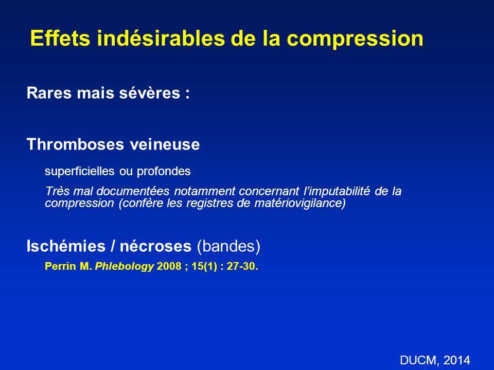 Rares mais sévères : Thromboses veineuse superficielles ou profondes Très mal documentées notamment concernant limputabilité de la compression (confèr