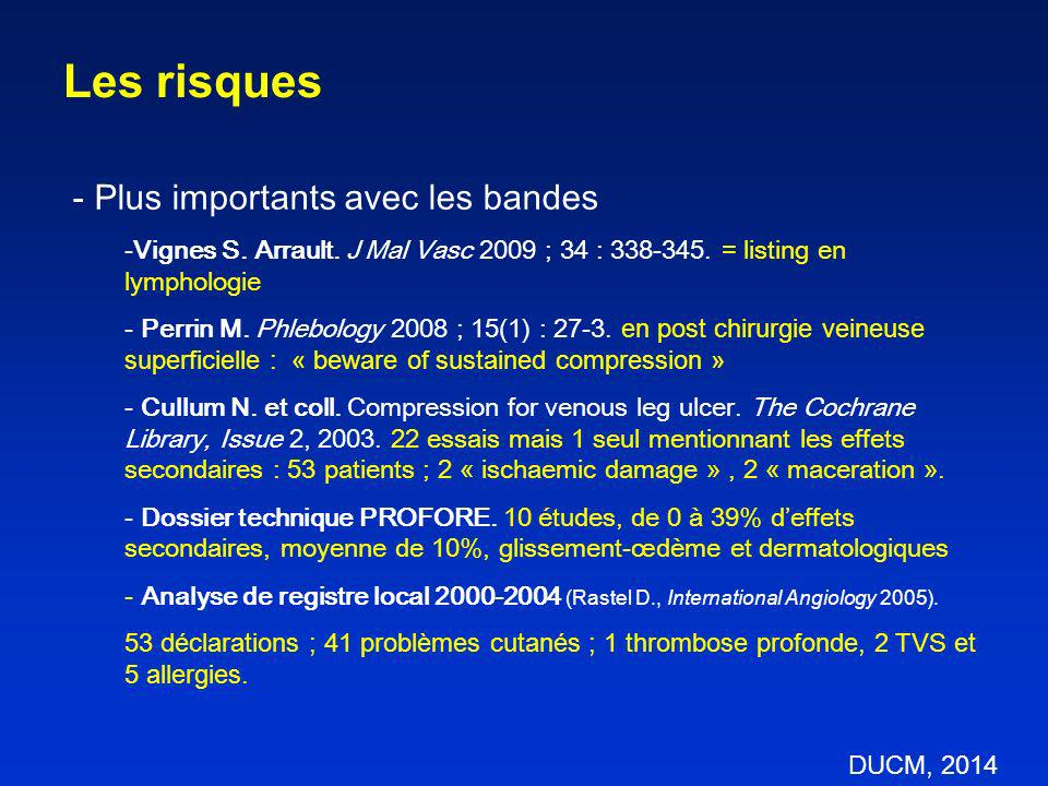 Les risques - Plus importants avec les bandes -Vignes S. Arrault. J Mal Vasc 2009 ; 34 : 338-345. = listing en lymphologie - Perrin M. Phlebology 2008