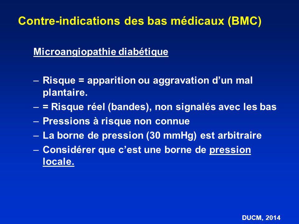 Microangiopathie diabétique Contre-indications des bas médicaux (BMC) DUCM, 2014 Neuropathie Neuropathie diffuse (80-85% des cas) Hyperesthésies / hypoesthésies Neuropathie végétative Perte réflexe VA / Shunt AV ouverts Troubles microcirculatoires Q et P perméabilité hémo viscosité, agégabilité et occlusion luminale Zones à risque trophique : tête des méta (5ème) / talon.
