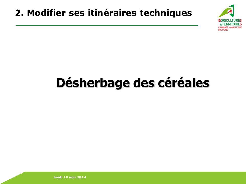 lundi 19 mai 2014 Désherbage des céréales 2. Modifier ses itinéraires techniques