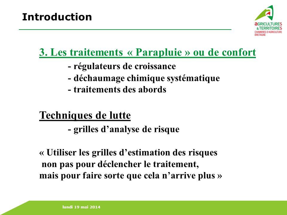 lundi 19 mai 2014 3. Les traitements « Parapluie » ou de confort - régulateurs de croissance - déchaumage chimique systématique - traitements des abor