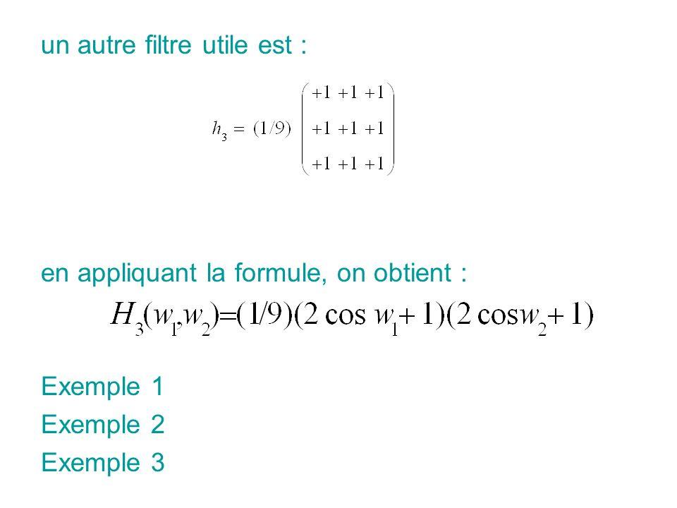 un autre filtre utile est : en appliquant la formule, on obtient : Exemple 1 Exemple 2 Exemple 3