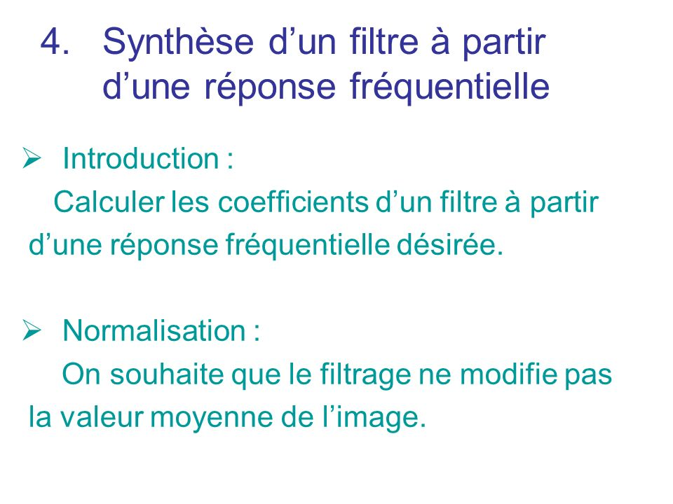 4.Synthèse dun filtre à partir dune réponse fréquentielle Introduction : Calculer les coefficients dun filtre à partir dune réponse fréquentielle désirée.