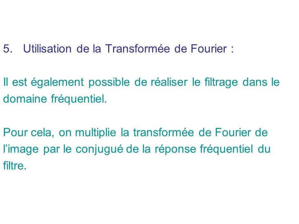 5.Utilisation de la Transformée de Fourier : Il est également possible de réaliser le filtrage dans le domaine fréquentiel.