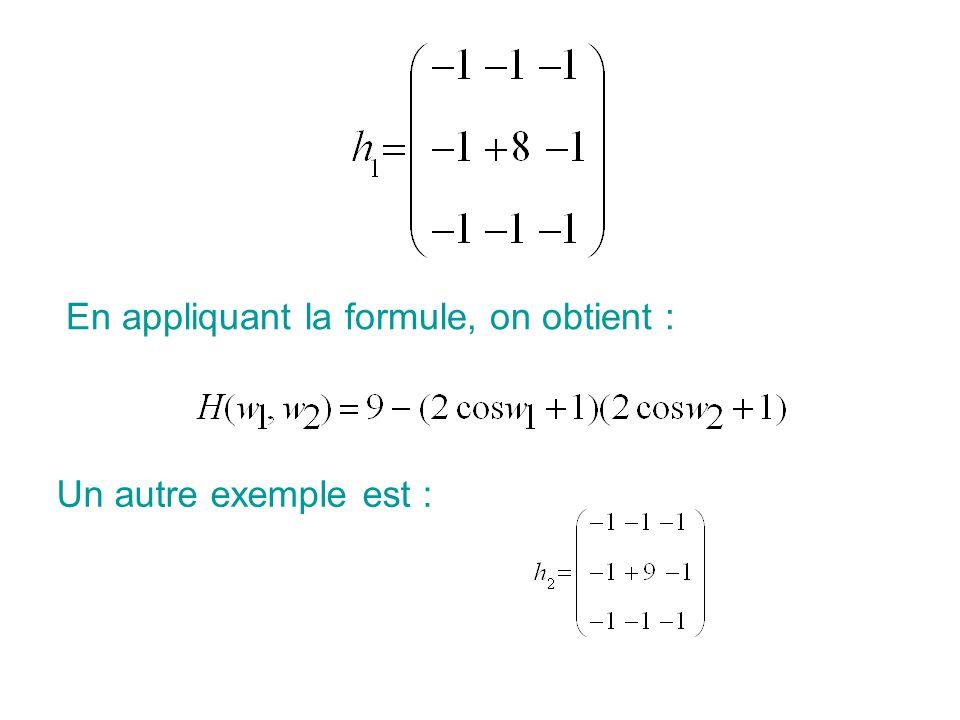 En appliquant la formule, on obtient : Matlab permet de visualiser la réponse fréquentielle dun filtre grâce à la fonction freqz2, Exemple